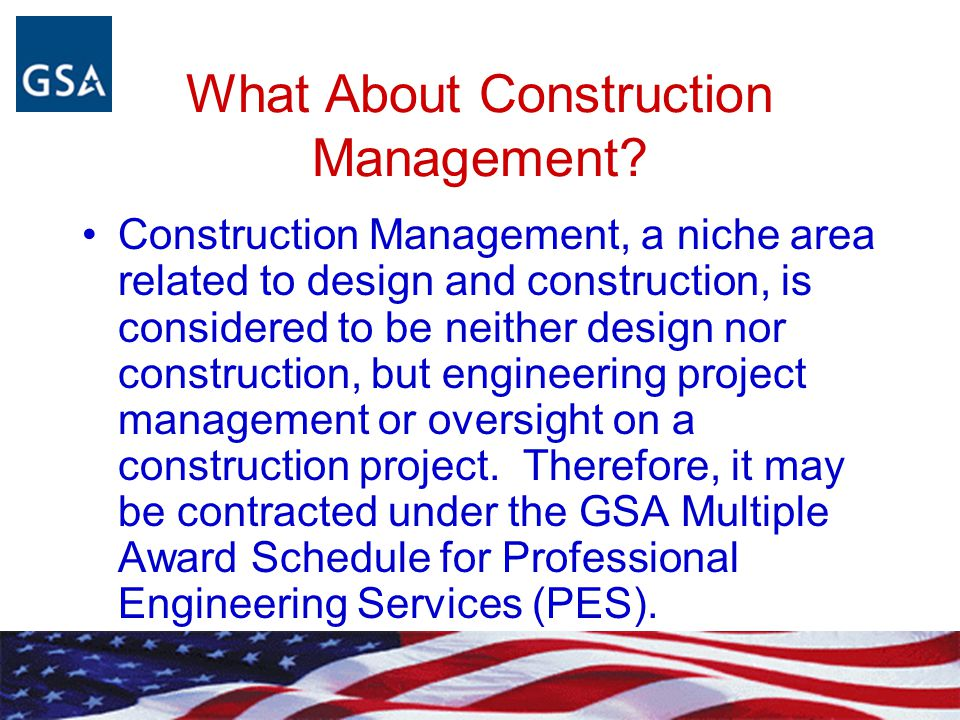 What About Construction Management? Construction Management, a niche area related to design and construction, is considered to be neither design nor c