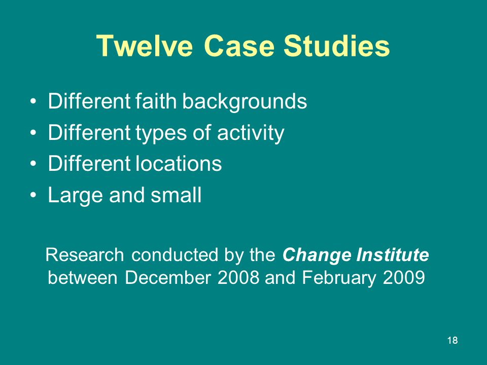 Twelve Case Studies Different faith backgrounds Different types of activity Different locations Large and small Research conducted by the Change Institute between December 2008 and February 2009 18