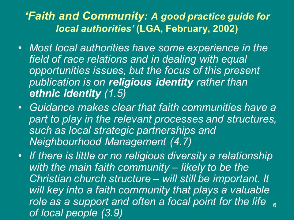 'Faith and Community : A good practice guide for local authorities' (LGA, February, 2002) Among the typical resources which faith communities and local inter-faith structures can offer as part of the voluntary and community sector are local networks, leadership and management capacity, buildings with potential community use, and volunteers.