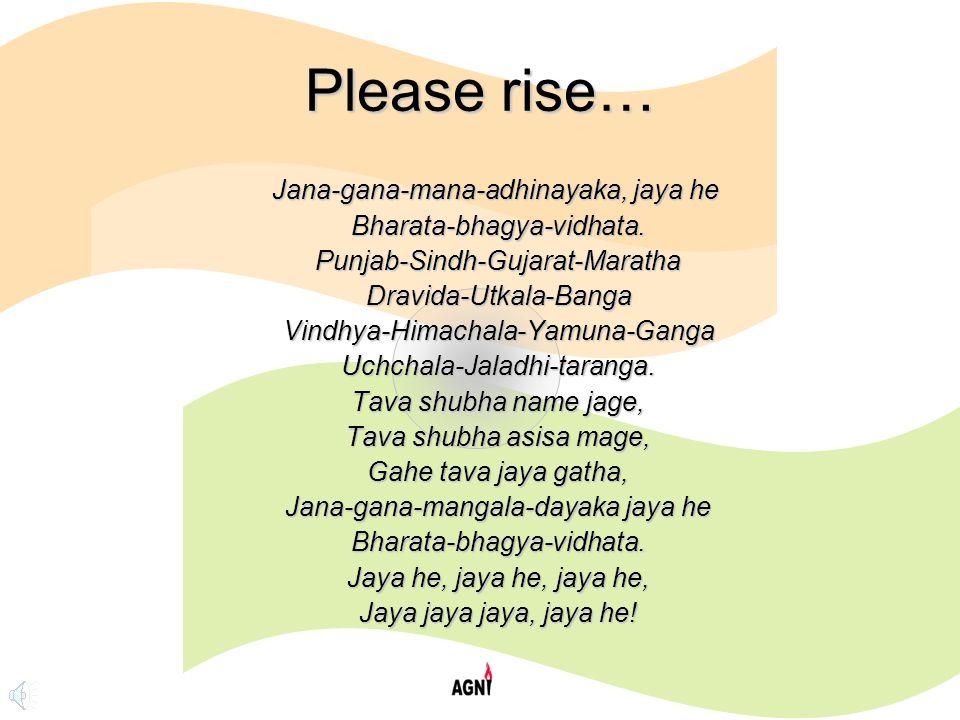 Please rise… Jana-gana-mana-adhinayaka, jaya he Bharata-bhagya-vidhata.