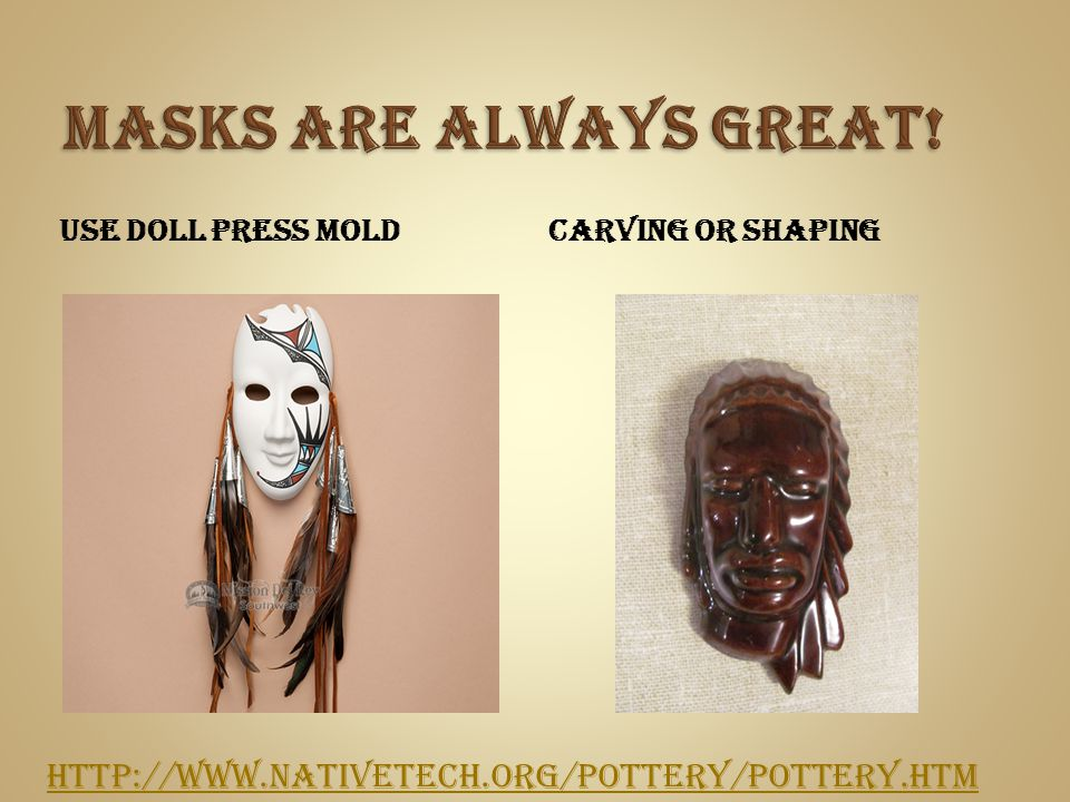 USE DOLL PRESS MOLDCARVING OR SHAPING http://www.nativetech.org/pottery/pottery.htm