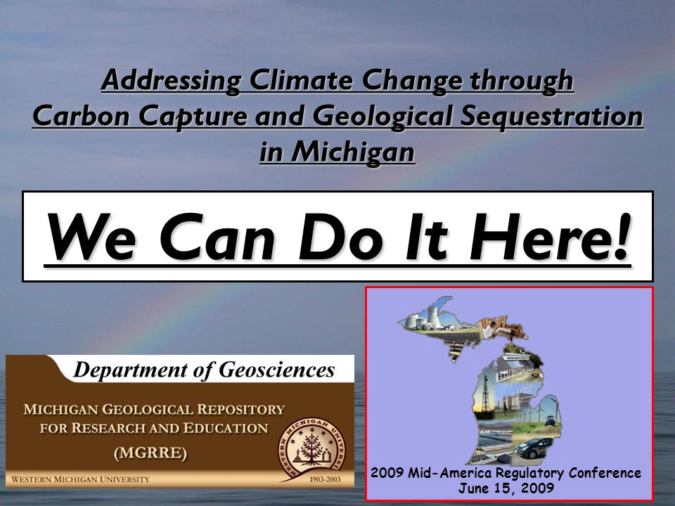 Addressing Climate Change through Carbon Capture and Geological Sequestration in Michigan Dave Barnes We Can Do It Here.