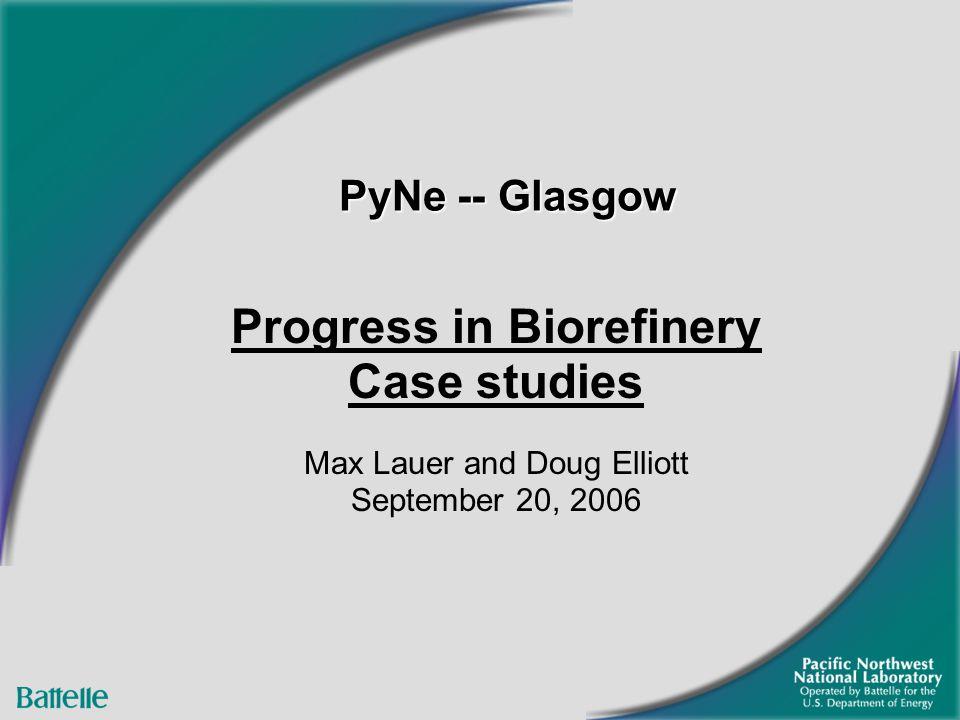 PyNe -- Glasgow Progress in Biorefinery Case studies Max Lauer and Doug Elliott September 20, 2006