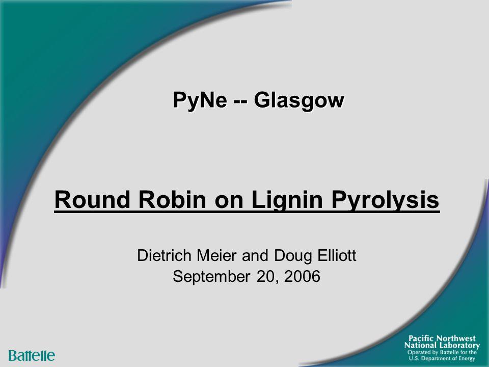 PyNe -- Glasgow Round Robin on Lignin Pyrolysis Dietrich Meier and Doug Elliott September 20, 2006