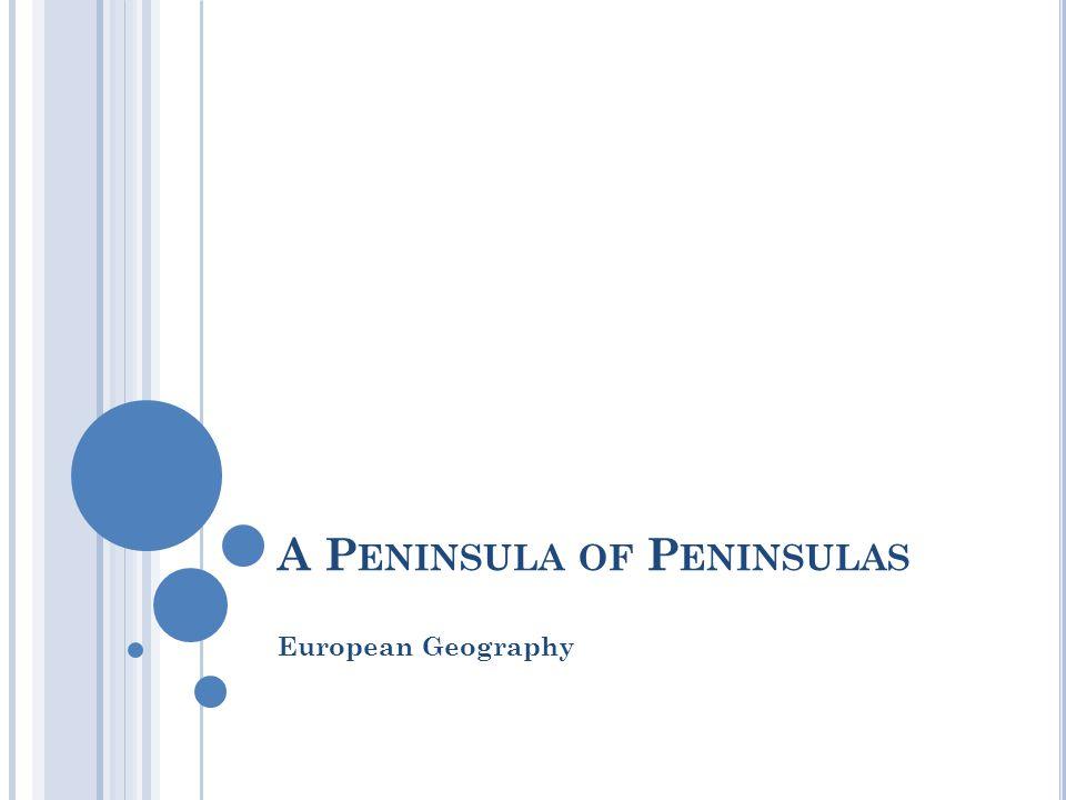 A P ENINSULA OF P ENINSULAS European Geography