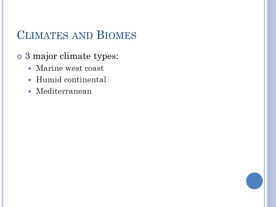 C LIMATES AND B IOMES 3 major climate types: Marine west coast Humid continental Mediterranean