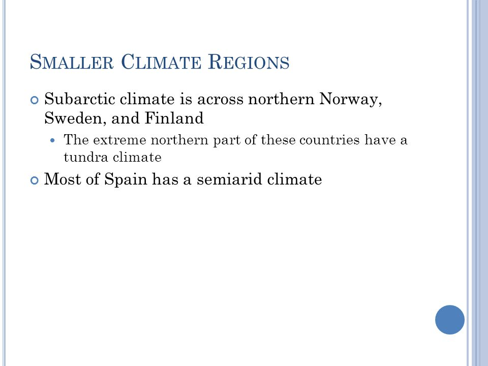 S MALLER C LIMATE R EGIONS Subarctic climate is across northern Norway, Sweden, and Finland The extreme northern part of these countries have a tundra