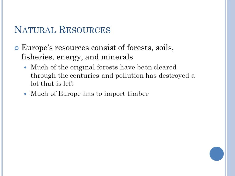 N ATURAL R ESOURCES Europe's resources consist of forests, soils, fisheries, energy, and minerals Much of the original forests have been cleared throu