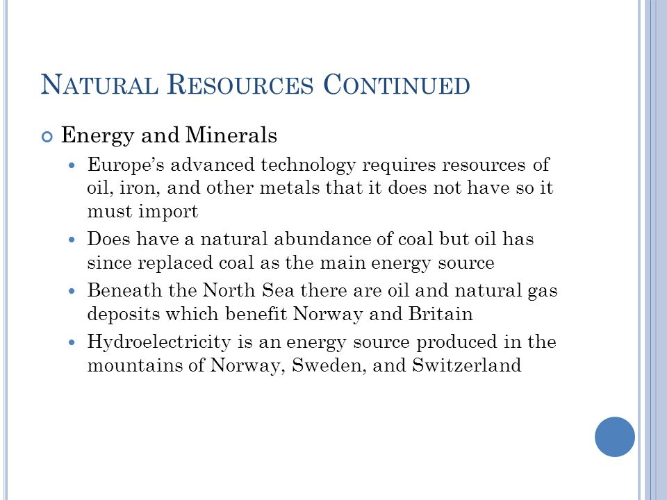 N ATURAL R ESOURCES C ONTINUED Energy and Minerals Europe's advanced technology requires resources of oil, iron, and other metals that it does not hav