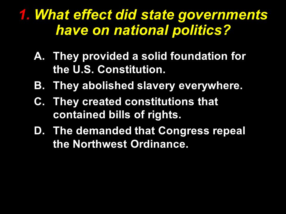 1.What effect did state governments have on national politics.