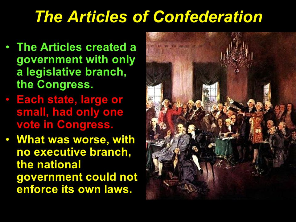 The Articles of Confederation The Articles created a government with only a legislative branch, the Congress.