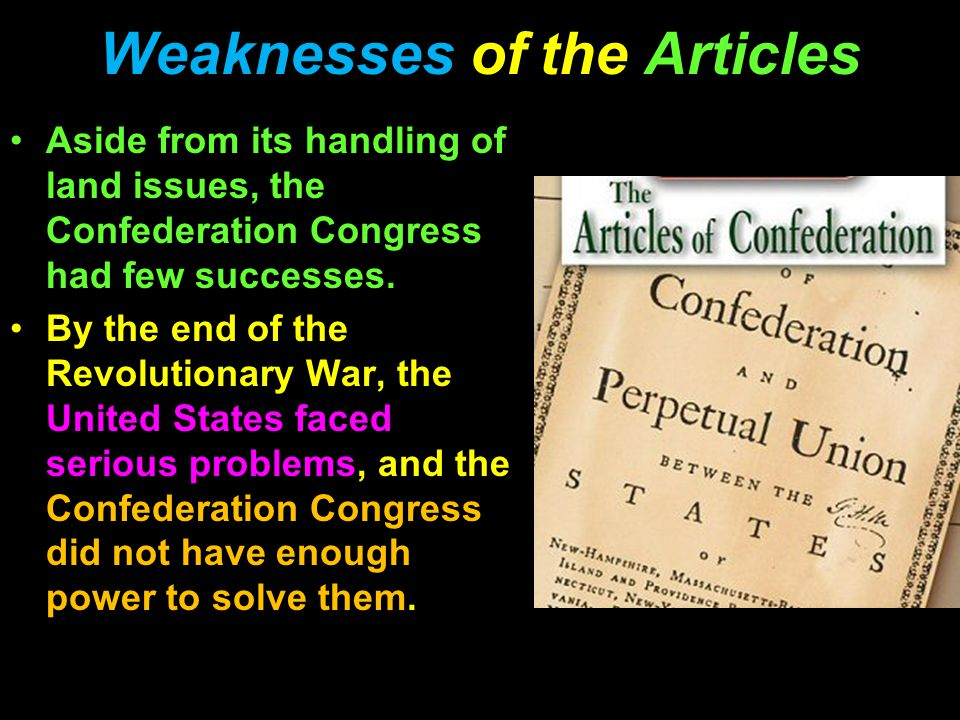 Weaknesses of the Articles Aside from its handling of land issues, the Confederation Congress had few successes.