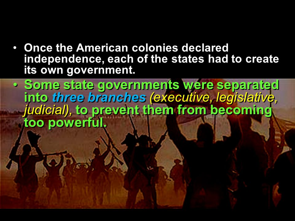 Once the American colonies declared independence, each of the states had to create its own government.