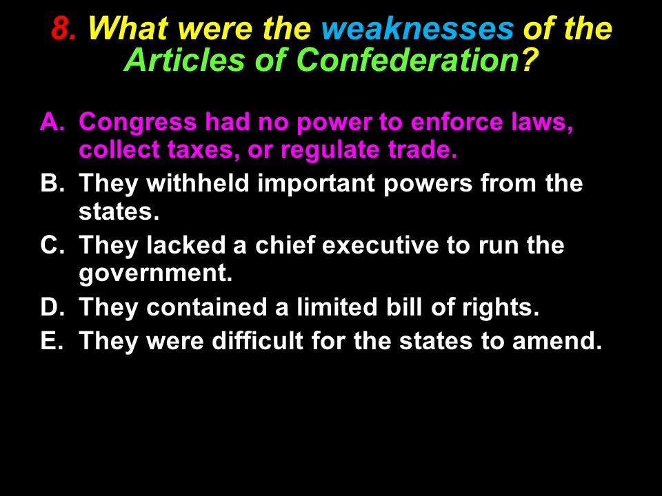 8.What were the weaknesses of the Articles of Confederation.