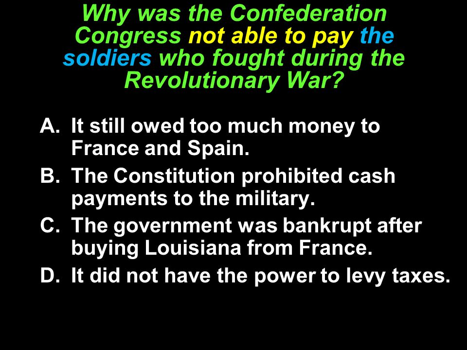 Why was the Confederation Congress not able to pay the soldiers who fought during the Revolutionary War.