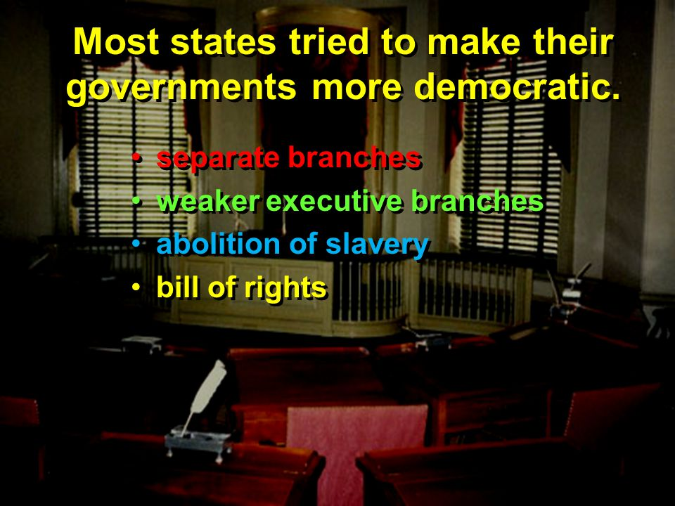 Most states tried to make their governments more democratic.