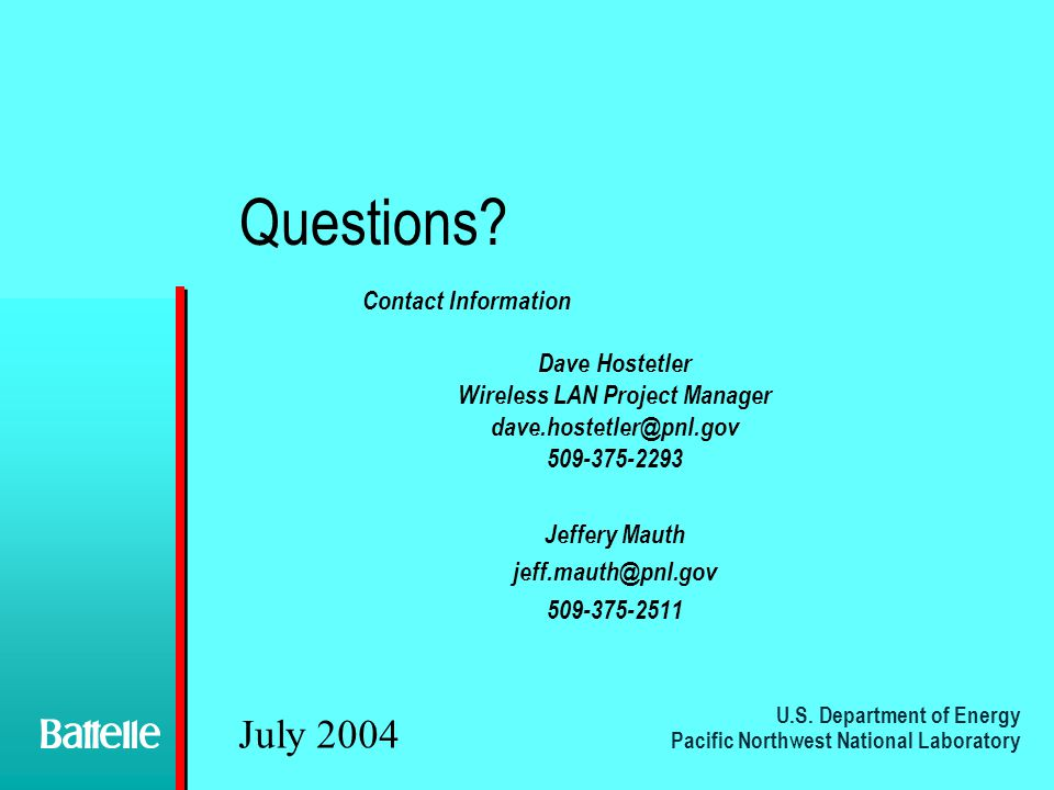 U.S. Department of Energy Pacific Northwest National Laboratory July 2004 Questions? Contact Information Dave Hostetler Wireless LAN Project Manager d