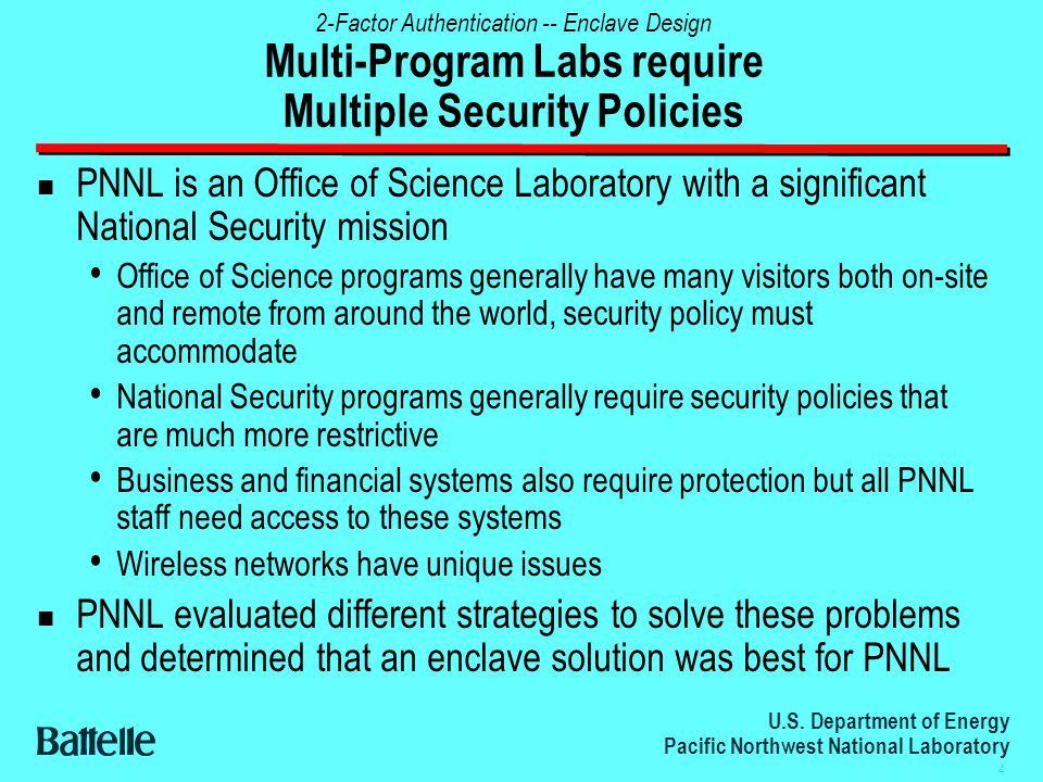 U.S. Department of Energy Pacific Northwest National Laboratory 4 2-Factor Authentication -- Enclave Design Multi-Program Labs require Multiple Securi