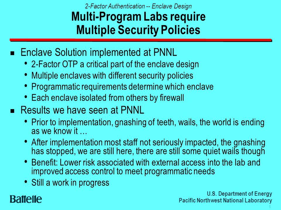 U.S. Department of Energy Pacific Northwest National Laboratory 5 2-Factor Authentication -- Enclave Design Multi-Program Labs require Multiple Securi