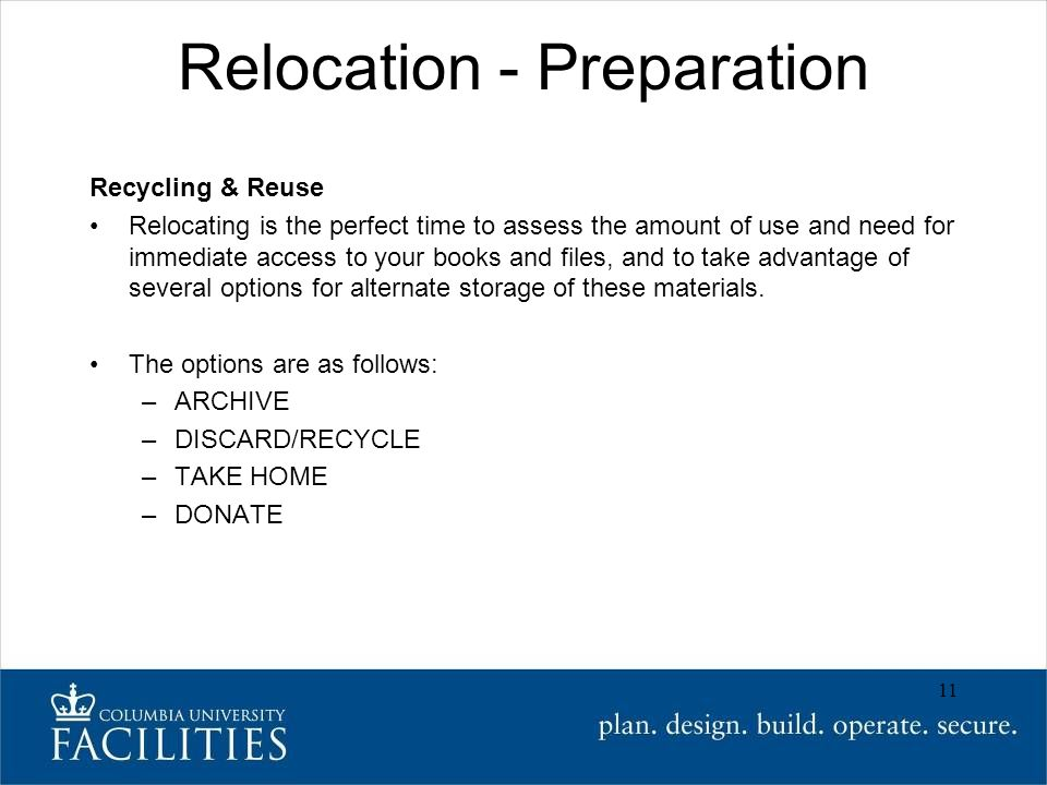 Relocation - Preparation Recycling & Reuse Relocating is the perfect time to assess the amount of use and need for immediate access to your books and files, and to take advantage of several options for alternate storage of these materials.