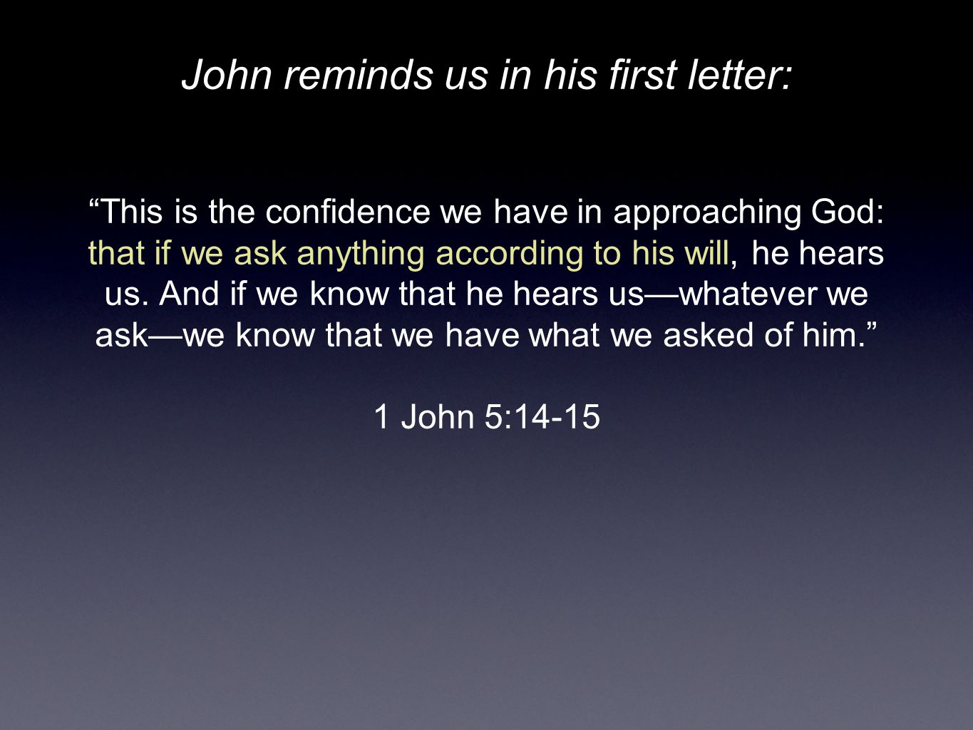 """John reminds us in his first letter: """"This is the confidence we have in approaching God: that if we ask anything according to his will, he hears us. A"""