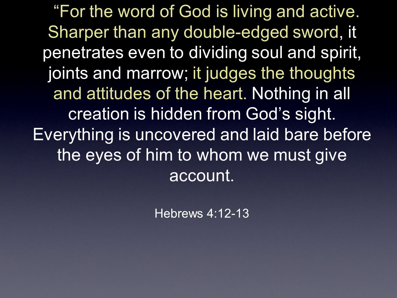 """""""For the word of God is living and active. Sharper than any double-edged sword, it penetrates even to dividing soul and spirit, joints and marrow; it"""
