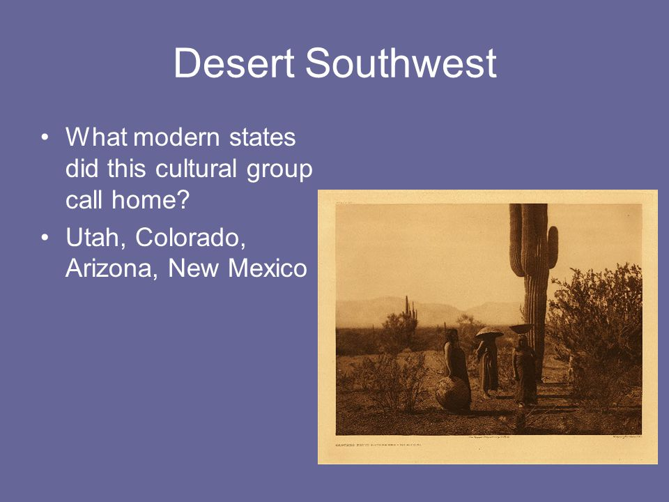 Desert Southwest What modern states did this cultural group call home.