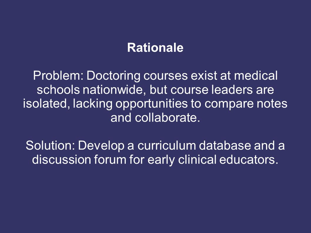Rationale Problem: Doctoring courses exist at medical schools nationwide, but course leaders are isolated, lacking opportunities to compare notes and
