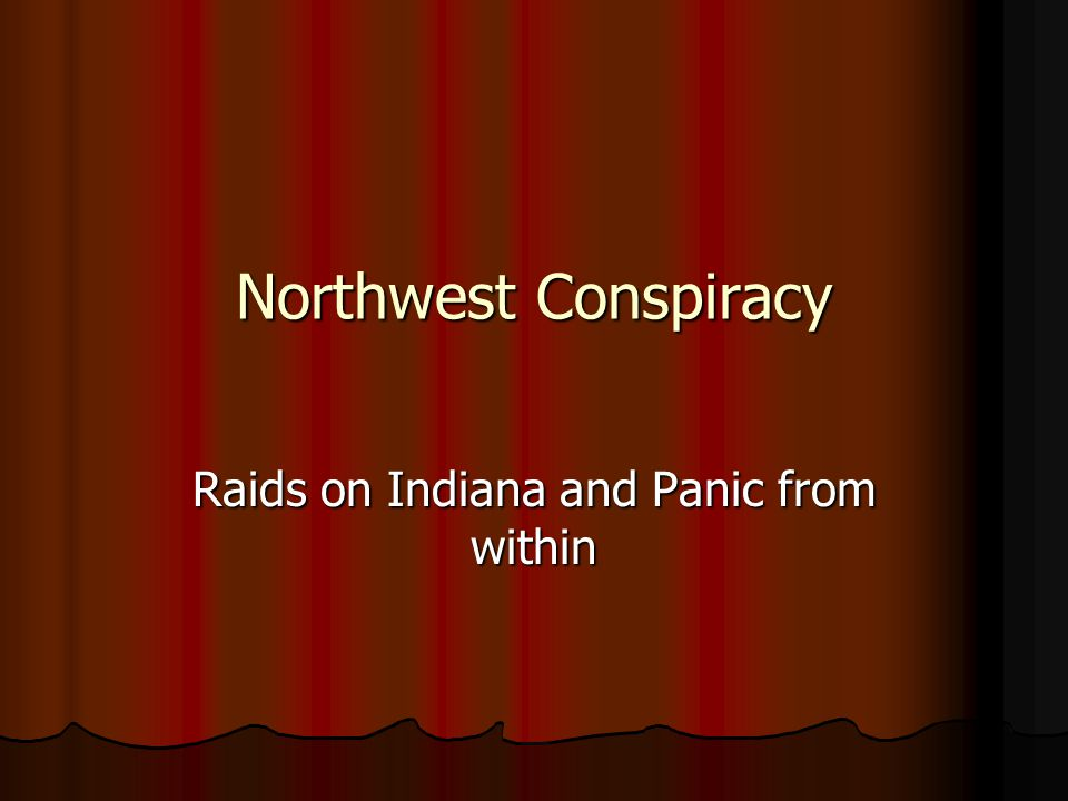 Northwest Conspiracy Raids on Indiana and Panic from within