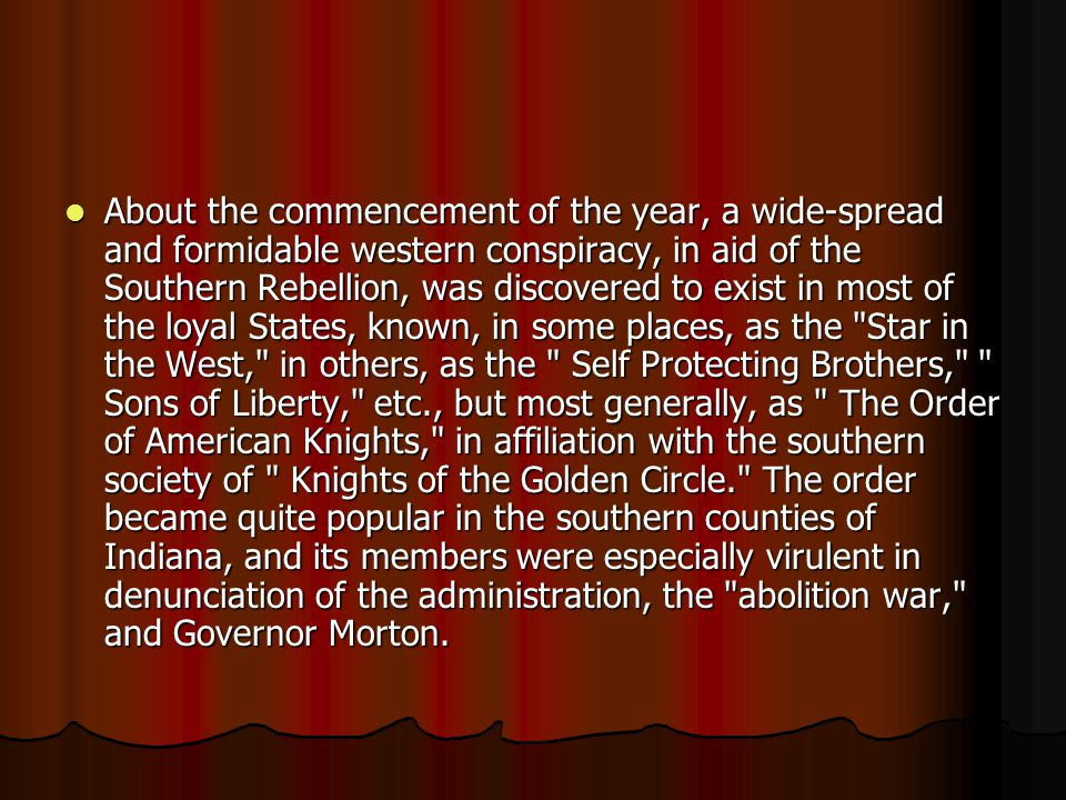 About the commencement of the year, a wide-spread and formidable western conspiracy, in aid of the Southern Rebellion, was discovered to exist in most