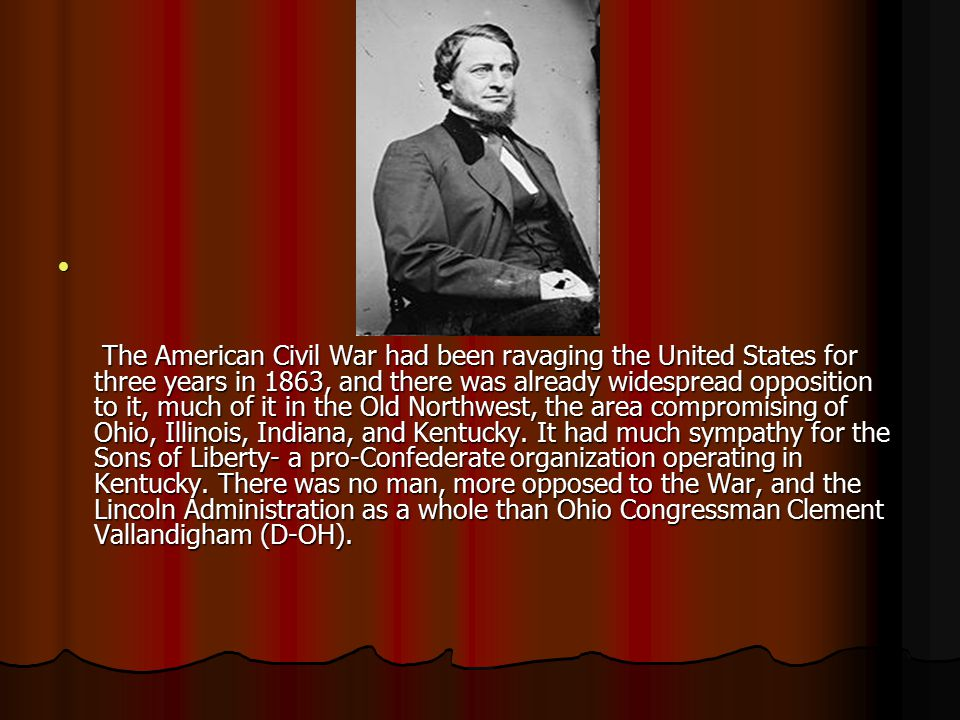 The American Civil War had been ravaging the United States for three years in 1863, and there was already widespread opposition to it, much of it in t