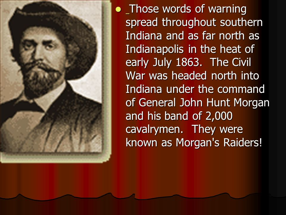 Those words of warning spread throughout southern Indiana and as far north as Indianapolis in the heat of early July 1863. The Civil War was headed no