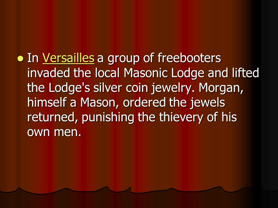 In Versailles a group of freebooters invaded the local Masonic Lodge and lifted the Lodge s silver coin jewelry.