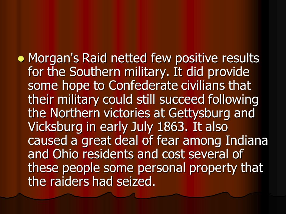 Morgan s Raid netted few positive results for the Southern military.