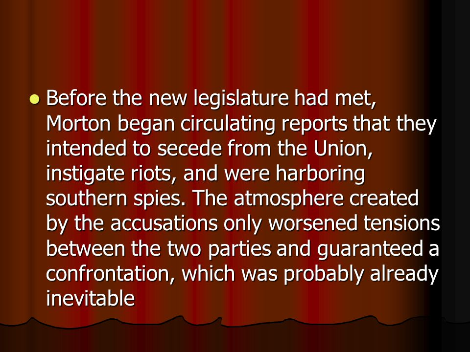 Morton had already made several unconstitutional moves, including the establishment of the state arsenal and the Democrats decided to attempt to reign him in.