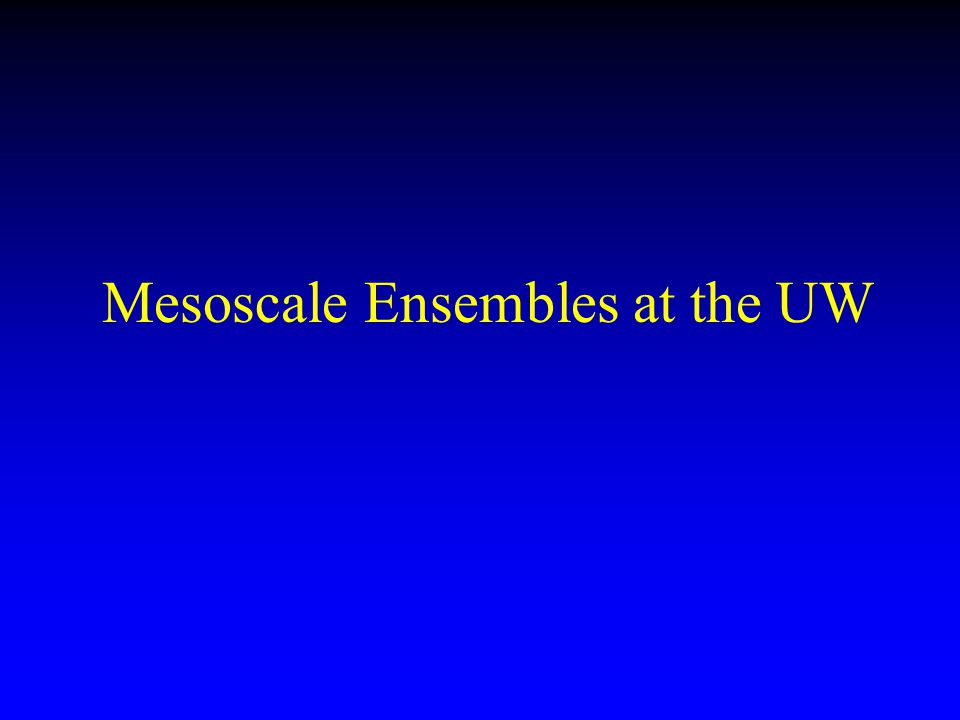 Mesoscale Ensembles at the UW