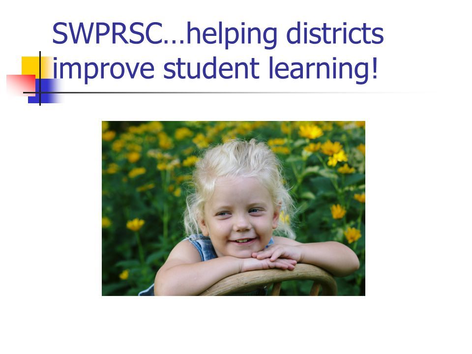SWPRSC…helping districts improve student learning!