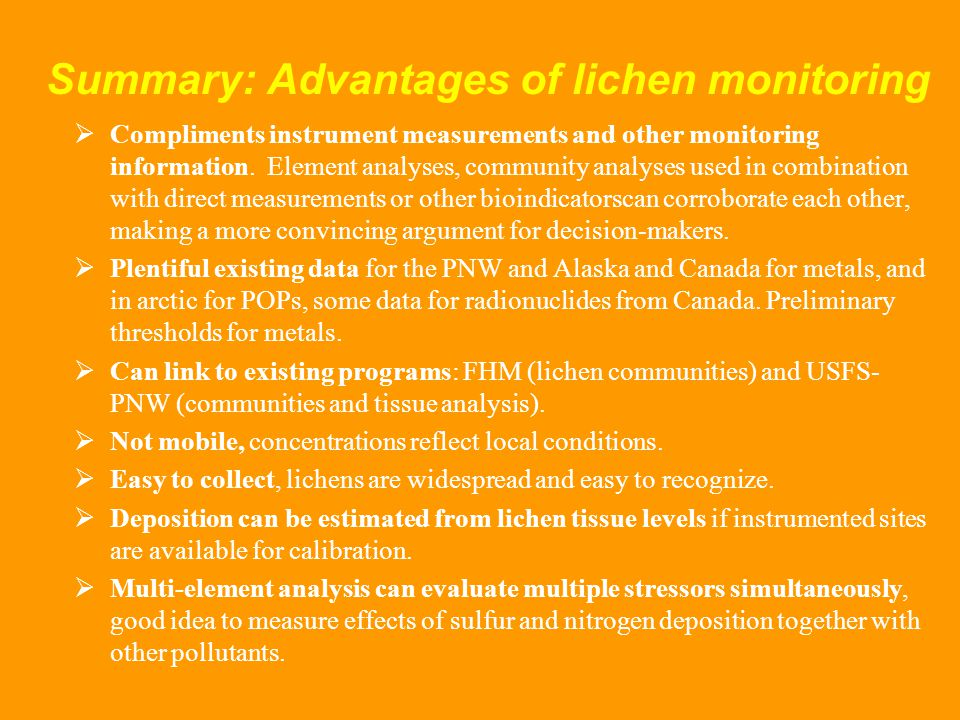 Summary: Advantages of lichen monitoring  Compliments instrument measurements and other monitoring information.