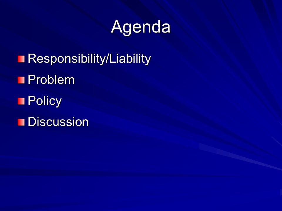 Agenda Responsibility/LiabilityProblemPolicyDiscussion