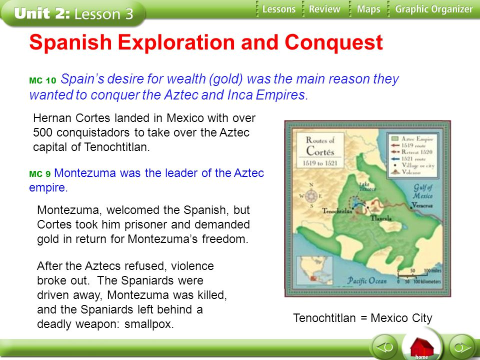 Spanish Exploration and Conquest MC 10 Spain's desire for wealth (gold) was the main reason they wanted to conquer the Aztec and Inca Empires. Hernan