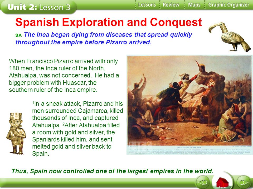Spanish Exploration and Conquest SA The Inca began dying from diseases that spread quickly throughout the empire before Pizarro arrived. When Francisc