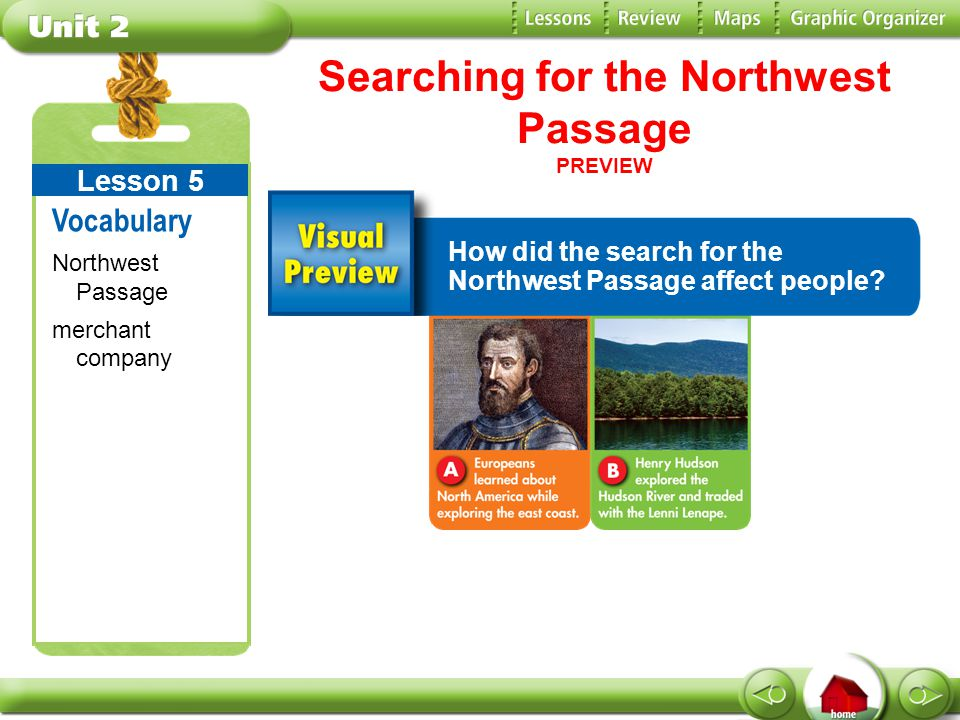 Searching for the Northwest Passage PREVIEW Vocabulary Northwest Passage merchant company Lesson 5 How did the search for the Northwest Passage affect