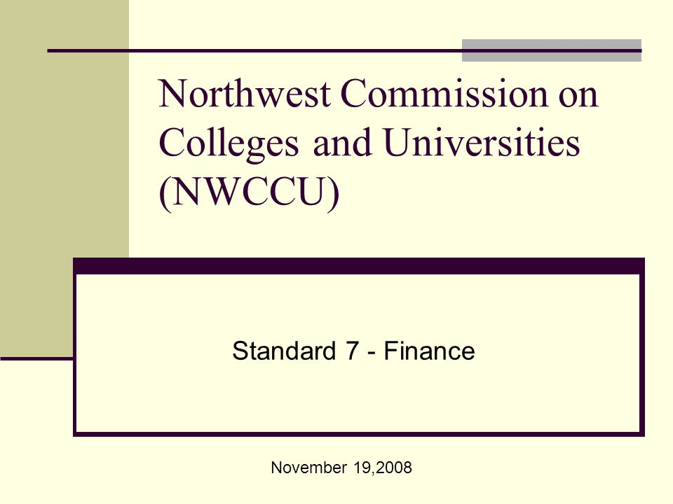 Northwest Commission on Colleges and Universities (NWCCU) Standard 7 - Finance November 19,2008