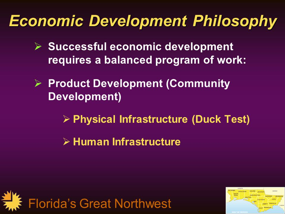 Florida's Great Northwest Knowledge-based cluster development Traditional Cost of Doing Business Measures Tax structure Compensation costs Space costs Capital costs Business climate/infrastructure Specific to High-Tech Cluster Development Close proximity to excellent educational facilities & research centers History of technology spill-overs Availability of venture capital Access to a trained/educated workforce Existing network of suppliers Climate Quality of life factors Cost of Living (especially home prices)
