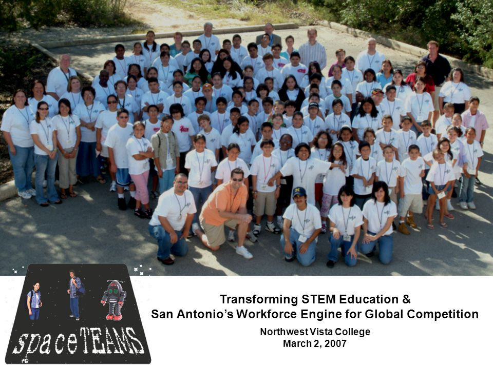 Transforming STEM Education & San Antonio's Workforce Engine for Global Competition Northwest Vista College March 2, 2007