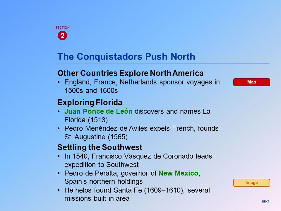 The Conquistadors Push North Other Countries Explore North America England, France, Netherlands sponsor voyages in 1500s and 1600s 2 SECTION NEXT Expl