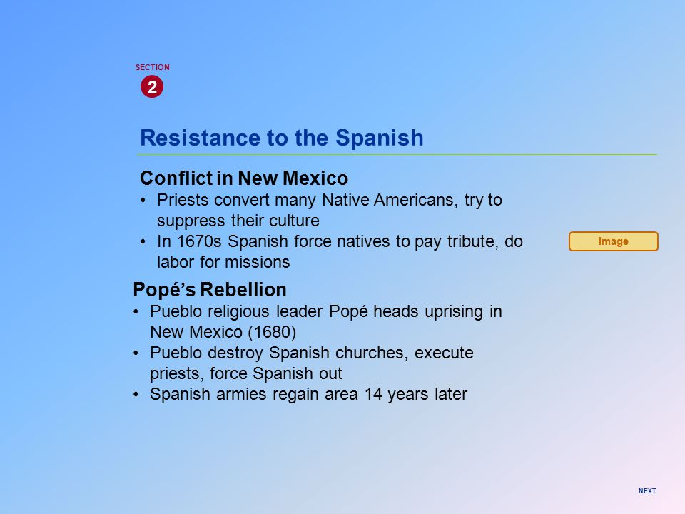 Resistance to the Spanish Conflict in New Mexico Priests convert many Native Americans, try to suppress their culture In 1670s Spanish force natives t