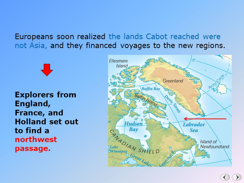 Europeans soon realized the lands Cabot reached were not Asia, and they financed voyages to the new regions. Explorers from England, France, and Holla