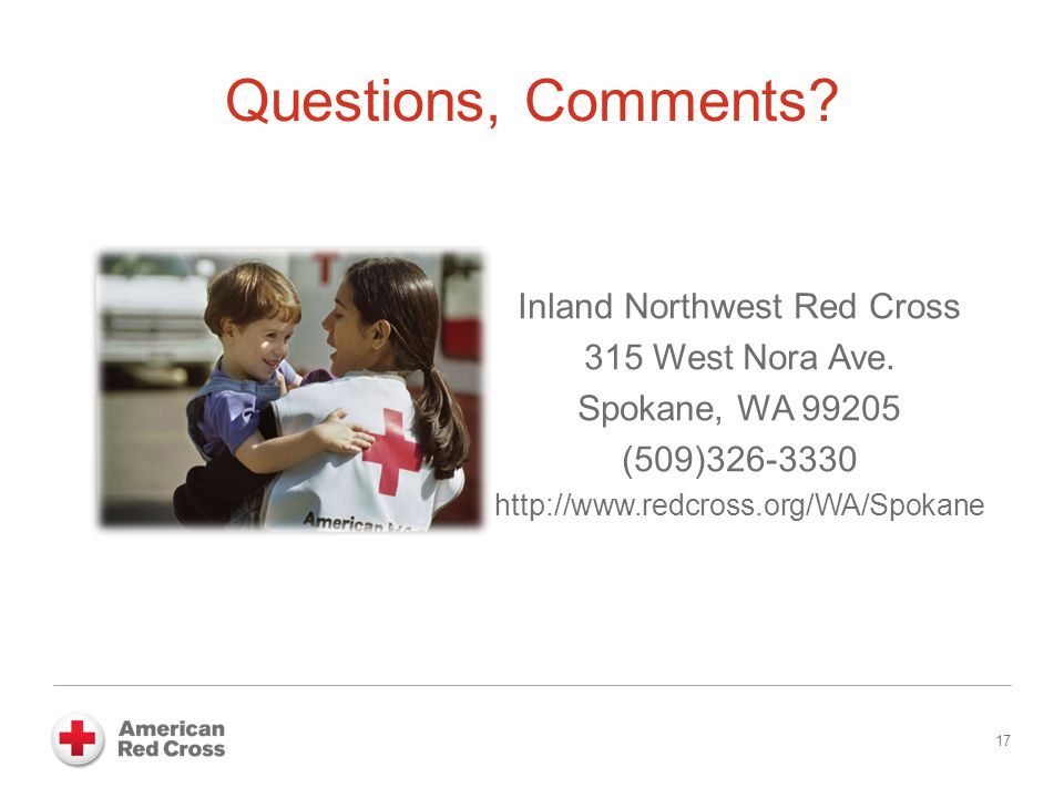 Questions, Comments. 17 Inland Northwest Red Cross 315 West Nora Ave.