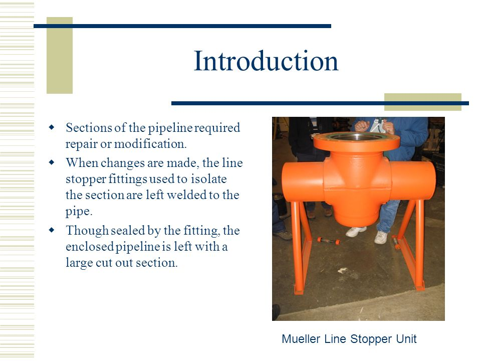 Introduction  Sections of the pipeline required repair or modification.